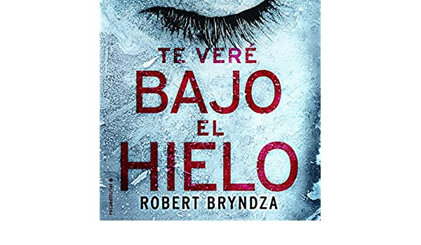 Amazon.com: Te veré bajo el hielo [Ill See You Under the Ice] (Audible Audio Edition): Robert Bryndza, Juan Echenique, Santiago del Rey - translator, ...