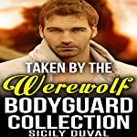 Taken by the Werewolf Bodyguard Collection | Sicily Duval