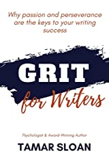 Grit for Writers: Why Passion and Perseverance are the Keys to Your Writing Success Paperback