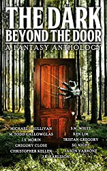 The Dark Beyond The Door: A Fictiongarden Anthology