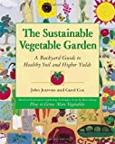 img - for The Sustainable Vegetable Garden: A Backyard Guide to Healthy Soil and Higher Yields book / textbook / text book