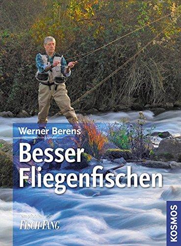 Besser Fliegenfischen Gebundenes Buch – 6. Februar 2011 Werner Berens Franckh Kosmos Verlag 3440124738 Tiere / Jagen / Angeln