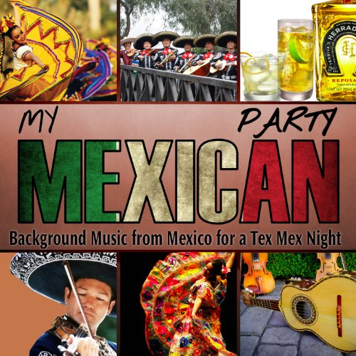 (My Mexican Party. Background Music from Mexico for a Tex Mex Night )