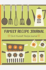 Family Recipe Journal: Do it Yourself Recipe Journal. Record Your Family Recipes. Follow the Forms to Fill in Your Favorite Family Recipes. Perfect Family Recipe Keepsake. Paperback