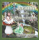 Jasmin and the Nature Fairies, Violet Apted, 1618978063