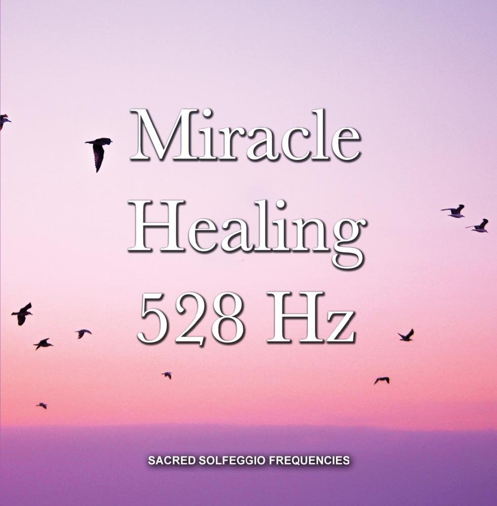 Miracle Healing 528 Hz Sacred Solfeggio Frequencies