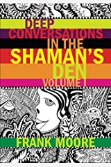 Deep Conversations In The Shaman's Den, Volume 1 by Frank Moore (2015-04-23)