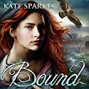 Bound: Bound, Book 1 Audiobook by Kate Sparkes Narrated by Paul Boehmer, Justine Eyre