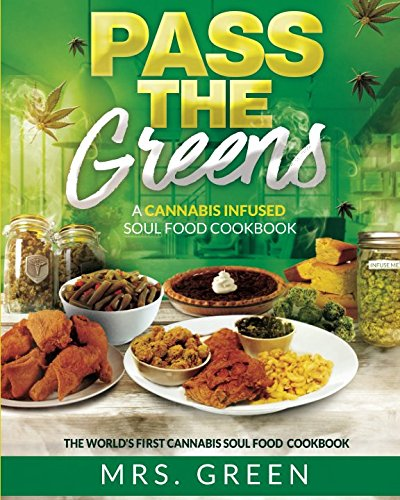 Pass The Greens: A Cannabis Infused Soul Food CookBook by Mrs. Green
