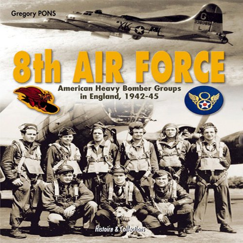 8th Air Force: American Heavy Bomber Groups in England 1942-1945