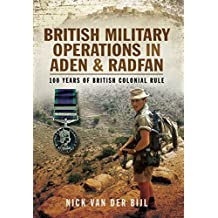 British Military Operations in Aden and Radfan: 100 Years of British Colonial Rule
