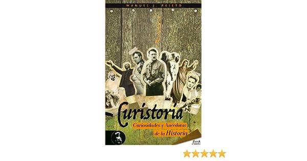 Amazon.com: Curistoria, curiosidades y anécdotas de la historia (Didaska) (Spanish Edition) eBook: Manuel J. Prieto: Kindle Store