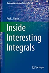 Inside Interesting Integrals: A Collection of Sneaky Tricks, Sly Substitutions, and Numerous Other Stupendously Clever, Awesomely Wicked, and Devilishly ... (Undergraduate Lecture Notes in Physics) Kindle Edition