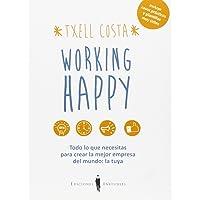 Working happy: Todo lo que necesitas para crear la mejor empresa del mundo: la tuya (Sinergia)