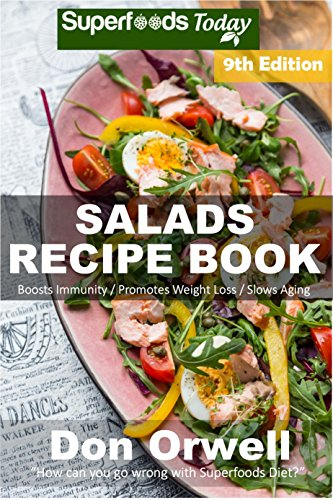 Salads Recipe Book: Over 170 Quick & Easy Gluten Free Low Cholesterol Whole Foods Recipes full of Antioxidants & Phytochemicals (Salads Recipes Book 9) by Don Orwell