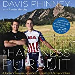 The Happiness of Pursuit: A Father's Love, a Son's Courage, and Life's Steepest Climb | Davis Phinney,Austin Murphy