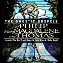 The Gnostic Gospels of Philip, Mary Magdalene, and Thomas Audiobook by Joseph B. Lumpkin Narrated by Dennis Logan