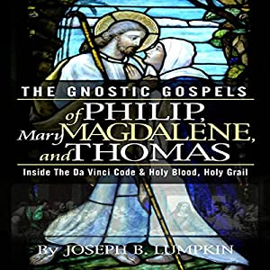 The Gnostic Gospels of Philip, Mary Magdalene, and Thomas Audiobook