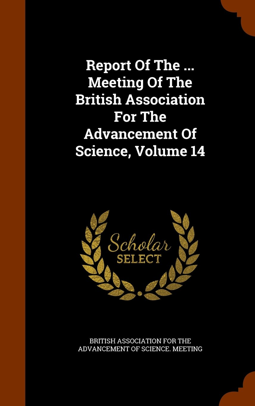 Report Of The ... Meeting Of The British Association For The Advancement Of Science, Volume 14 pdf