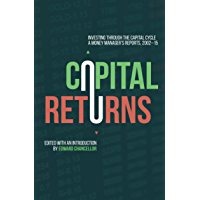 Capital Returns: Investing Through the Capital Cycle: A Money Manager's Reports 2002-15