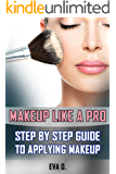 Makeup Like a Pro: Step by Step Guide To Applying Makeup (Makeup, Skin Care, Beauty Tips, Makeup Techniques, Makeup Tips and Tricks)