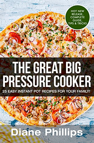 The Great Big Pressure Cooker: 25 Easy Instant Pot Recipes For Your Family! (Pressure Cooking Phillips compare prices)