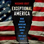 Exceptional America: What Divides Americans from the World and from Each Other | Mugambi Jouet