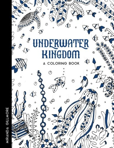 Underwater Kingdom: Adult Coloring Book To Relieve Stress, Anxiety and other Negative Feelings (Coloring Terra) (Volume 1)