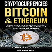 Cryptocurrencies: Bitcoin and Ethereum: Mastering the New Digital Gold Rush for Profit. Learn How to Buy, Mine, Trade, and Invest Bitcoin and Ethereum Audiobook by Connor Bauchard Narrated by Dave Wright
