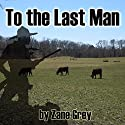 To The Last Man Audiobook by Zane Grey Narrated by Al Kessel