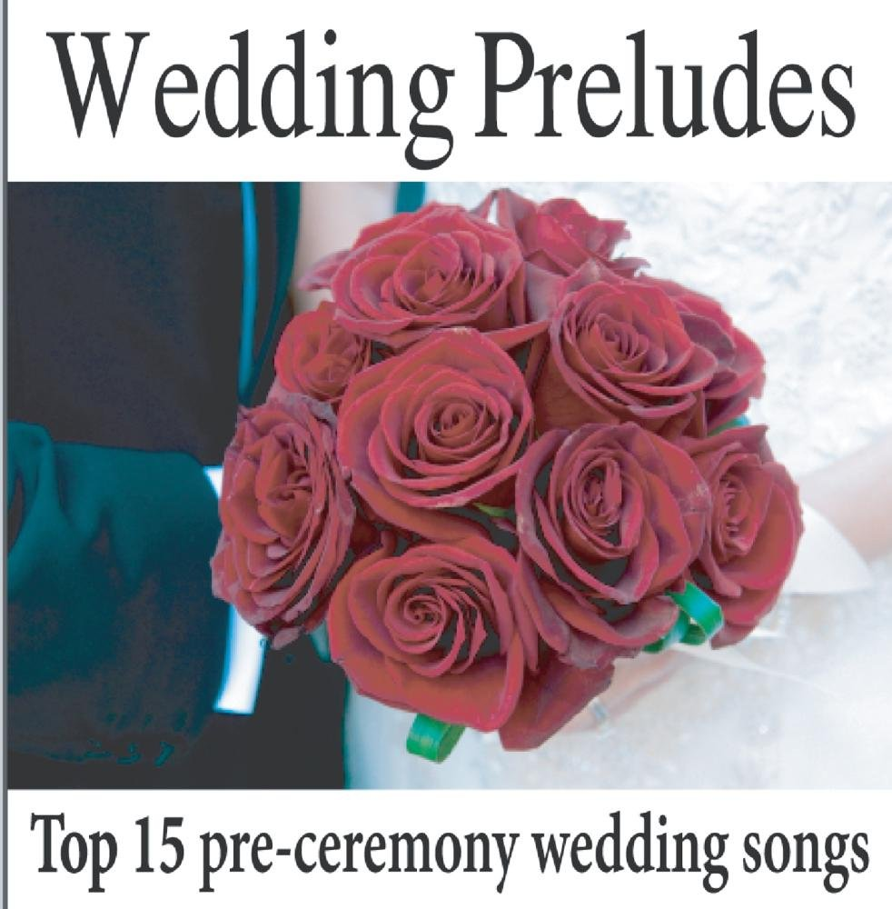 Wedding Music Artists Wedding Preludes Top 15 Pre Ceremony