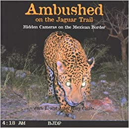 Ambushed on the Jaguar Trail: Hidden Cameras on the Mexican Border by Jack L Childs (2008-11-30)