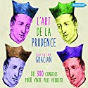 L'art de la prudence | Livre audio Auteur(s) : Baltasar Gracian Narrateur(s) : Frédéric Fournier