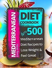 Mediterranean Diet Cookbook: 500 Mediterranean Diet Recipes to Lose Weight and Feel Great