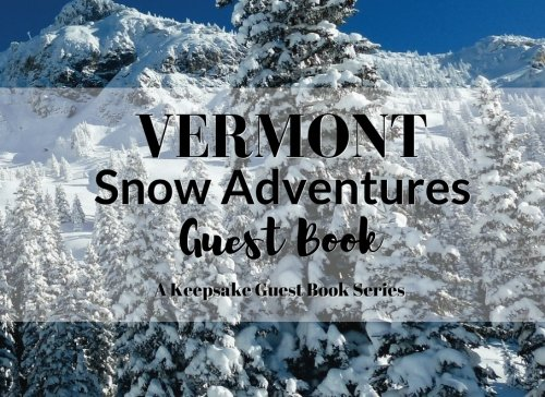 Vermont Snow Adventures Guest Book: Visitor Registry for Share Houses, AirBnb Owners, Vacation Homes, Cabin Getaways, Inns, Bed & Breakfasts or Other ... (Keepsake Guest Book Series) (Volume 2)