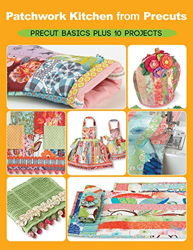 Patchwork Kitchen from Precuts: Precut basics plus 10 projects
