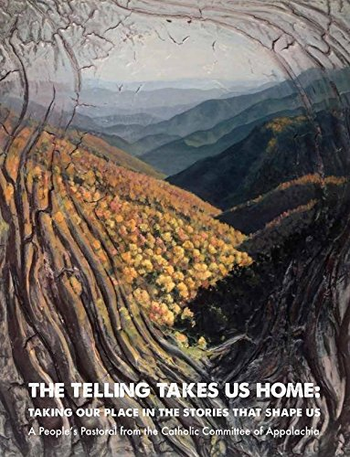 The Telling Takes Us Home: Taking Our Place in the Stories that Shape Us (A People's Pastoral from the Catholic Committee of Appalachia)