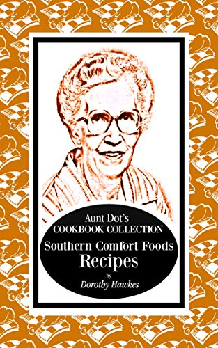 Aunt Dot's Cookbook Collection of Southern Food Recipes: Southern Comfort Food Series by Dorothy Hawkes