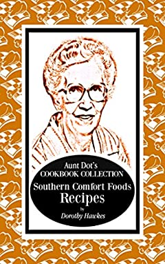 Aunt Dot's Cookbook Collection of Southern Food Recipes: Southern Comfort Food Series