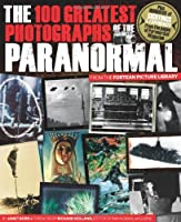 The 100 Greatest Photographs of the Paranormal: Taken from the Fortean Picture Library Front Cover
