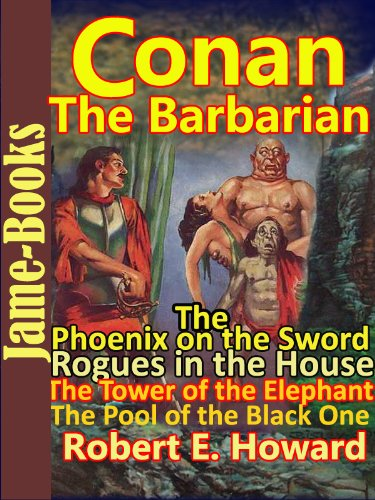 The Phoenix on the Sword: The Tower of the Elephant: The Pool of the Black One: Rogues in the House : Conan the Barbarain