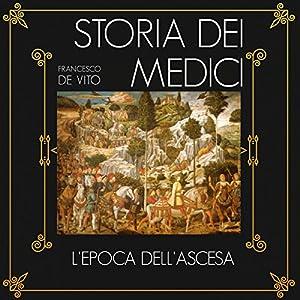 L'epoca dell'ascesa (Storia dei Medici 1) Audiobook