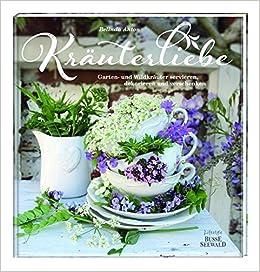 Kräuterliebe Garten Und Wildkräuter Servieren Dekorieren Und Verschenken Amazon De Anton Belinda Bücher