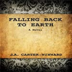 Falling Back to Earth: A Novel | J. A. Carter-Winward