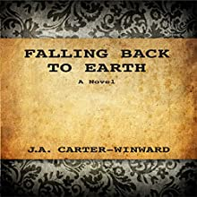 Falling Back to Earth: A Novel Audiobook by J. A. Carter-Winward Narrated by J. A. Carter-Winward