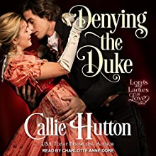 Denying the Duke: Lords and Ladies in Love, Book 3 Audiobook by Callie Hutton Narrated by Charlotte Anne Dore