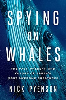 Book Cover: Spying on Whales: The Past, Present, and Future of Earth's Most Awesome Creatures