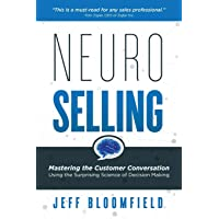NeuroSelling: Mastering the Customer Conversation Using the Surprising Science of Decision-Making