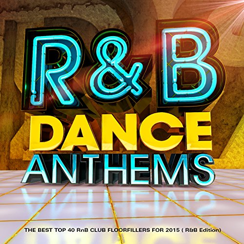 R & B Dance Anthems - The Best Top 40 Rnb Club Floorfillers for 2015 (R and B Edition) (The Best Of Rnb)