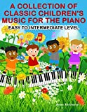 A Collection of Classic Children's Music for the Piano: Easy to Intermediate Level